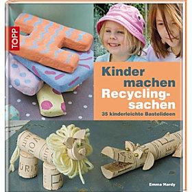 Kinder machen Recyclingsachen: 35 kinderleichte Bastelideen