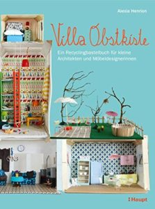 Villa Obstkiste: Ein Recyclingbastelbuch für kleine Architekten und Möbeldesignerinnen