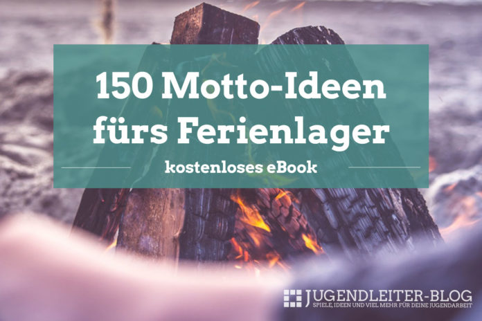 Download: 150 Motto-Ideen fürs Ferienlager