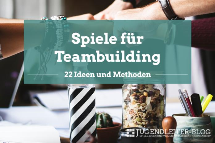 22 Spiele und Methoden zum Teambuilding