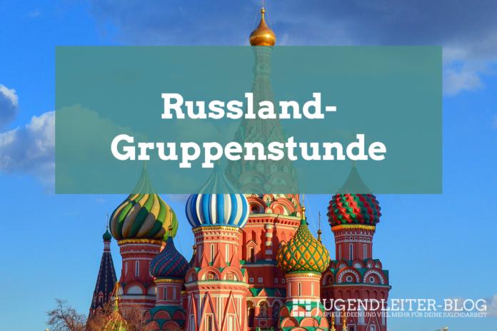 Gruppenstunden-Idee: Russland