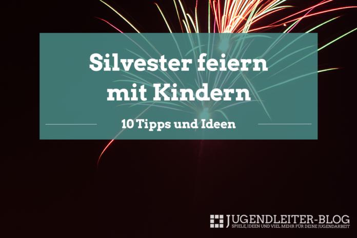10 Tipps für Silvester-Feiern mit Kindern